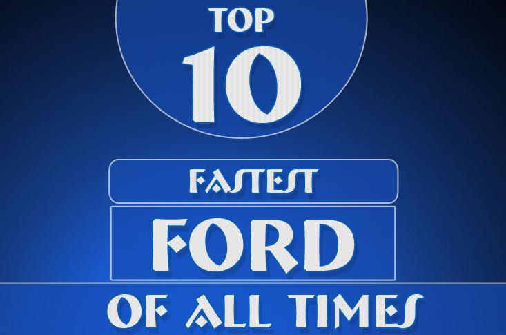 Top Ten Fastest Ford of all time